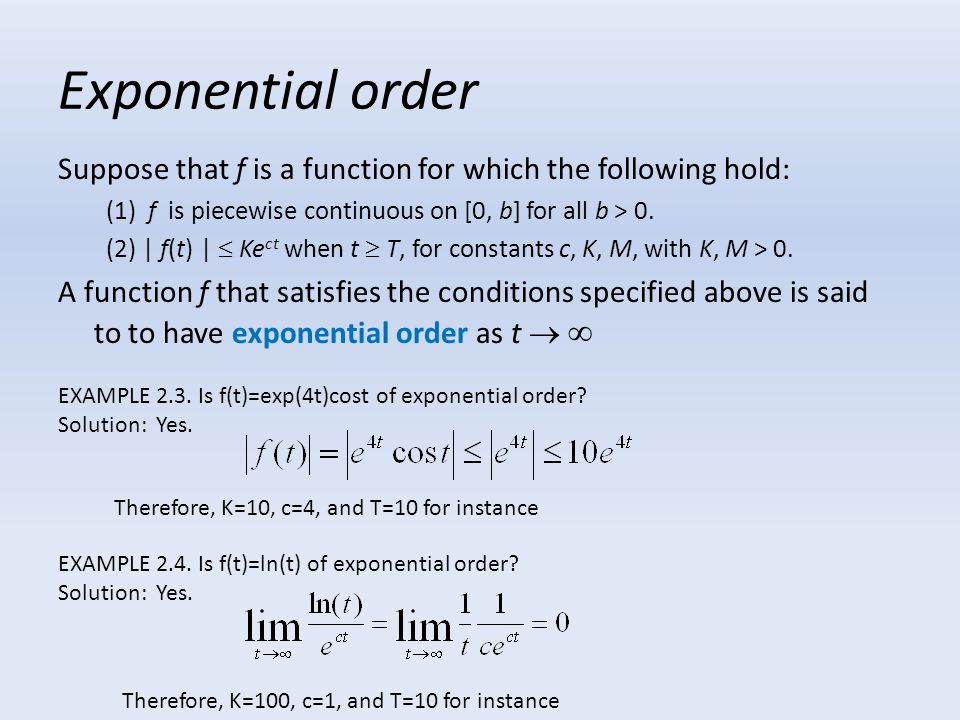 Exponential order Suppose that f is a function for which the following hold: (1) f is piecewise continuous on [0, b] for all b > 0.
